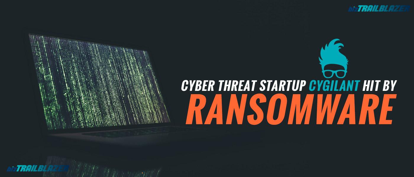 BizTrailBlazer-Blog-Cyber-threat-startup-Cygilant-hit-by-ransomwaret